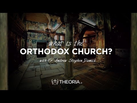What Is the Orthodox Church? - Fr. Andrew Stephen Damick